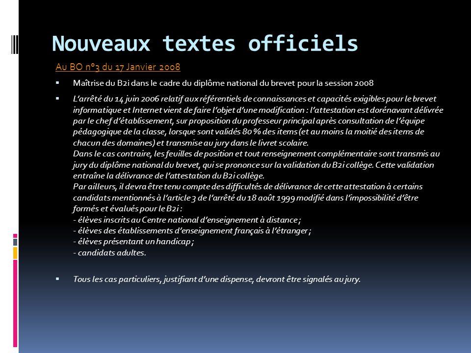 Nouveaux textes officiels Au BO n°3 du 17 Janvier 2008  Maîtrise du B2i dans le cadre du diplôme national du brevet pour la session 2008  L'arrêté d