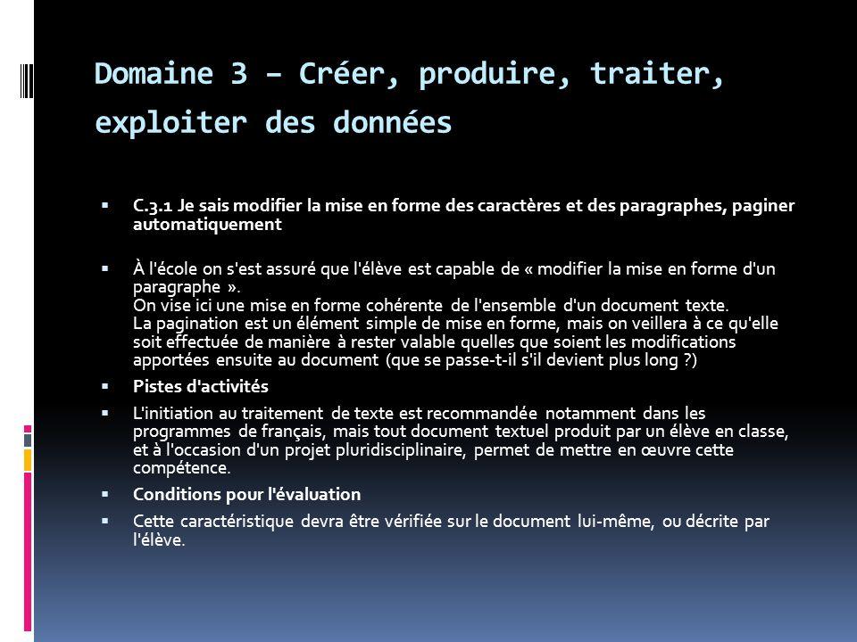 Domaine 3 – Créer, produire, traiter, exploiter des données  C.3.1 Je sais modifier la mise en forme des caractères et des paragraphes, paginer autom