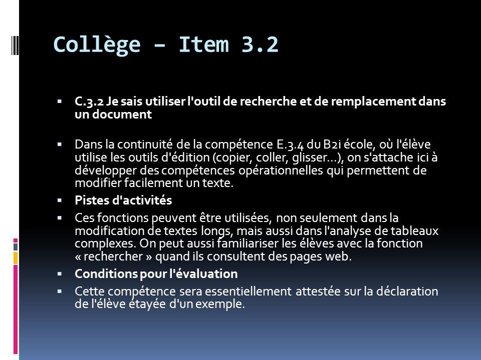 Collège – Item 3.3  C.3.3 Je sais regrouper dans un même document plusieurs éléments (texte, image, tableau, son, graphique, vidéo...)  Dans le B2i école, on s est assuré que l élève sait regrouper deux éléments de format différent, préparés par l enseignant (item E.3.5).