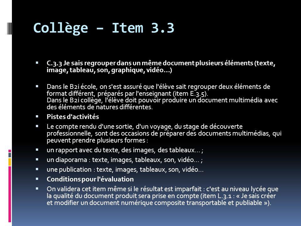 Collège – Item 3.3  C.3.3 Je sais regrouper dans un même document plusieurs éléments (texte, image, tableau, son, graphique, vidéo...)  Dans le B2i