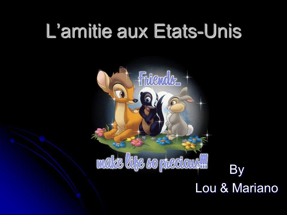 L'amitie aux Etats-Unis By Lou & Mariano