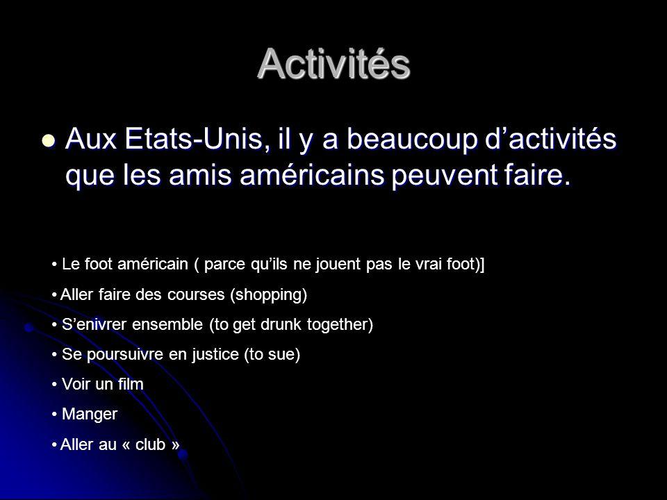 Activités Aux Etats-Unis, il y a beaucoup d'activités que les amis américains peuvent faire. Aux Etats-Unis, il y a beaucoup d'activités que les amis