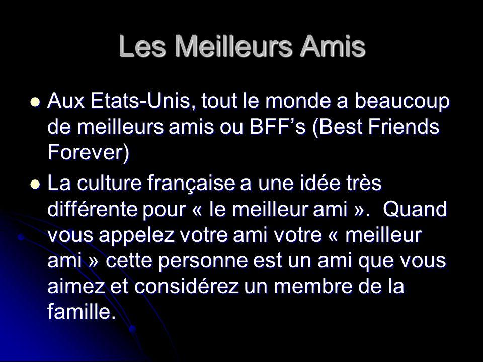 Les Meilleurs Amis Aux Etats-Unis, tout le monde a beaucoup de meilleurs amis ou BFF's (Best Friends Forever) Aux Etats-Unis, tout le monde a beaucoup