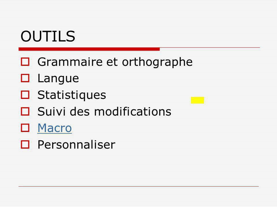 OUTILS  Grammaire et orthographe  Langue  Statistiques  Suivi des modifications  Macro Macro  Personnaliser