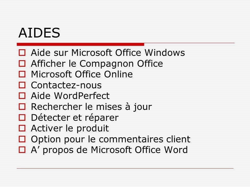 AIDES  Aide sur Microsoft Office Windows  Afficher le Compagnon Office  Microsoft Office Online  Contactez-nous  Aide WordPerfect  Rechercher le