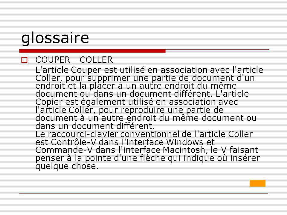 glossaire  COUPER - COLLER L'article Couper est utilisé en association avec l'article Coller, pour supprimer une partie de document d'un endroit et l