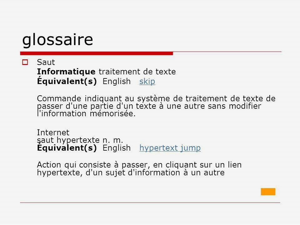 glossaire  Saut Informatique traitement de texte Équivalent(s) English skipskip Commande indiquant au système de traitement de texte de passer d'une