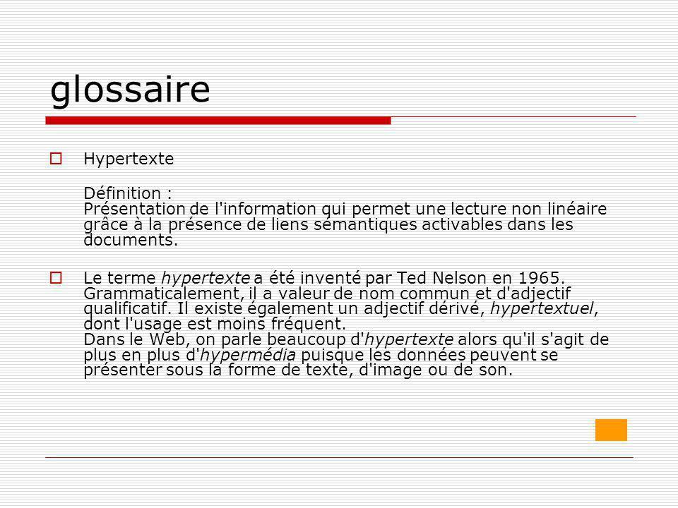 glossaire  Hypertexte Définition : Présentation de l'information qui permet une lecture non linéaire grâce à la présence de liens sémantiques activab