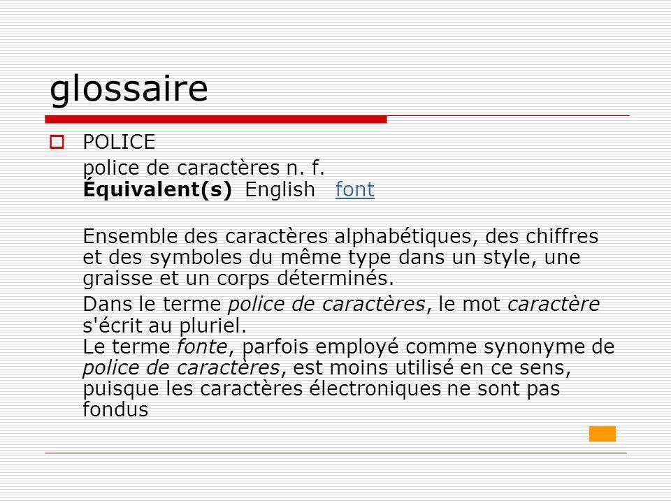 glossaire  POLICE police de caractères n. f. Équivalent(s) English fontfont Ensemble des caractères alphabétiques, des chiffres et des symboles du mê