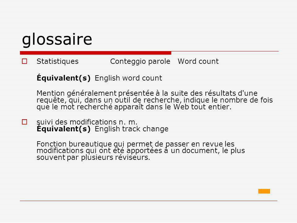 glossaire  Statistiques Conteggio parole Word count Équivalent(s) English word count Mention généralement présentée à la suite des résultats d'une re