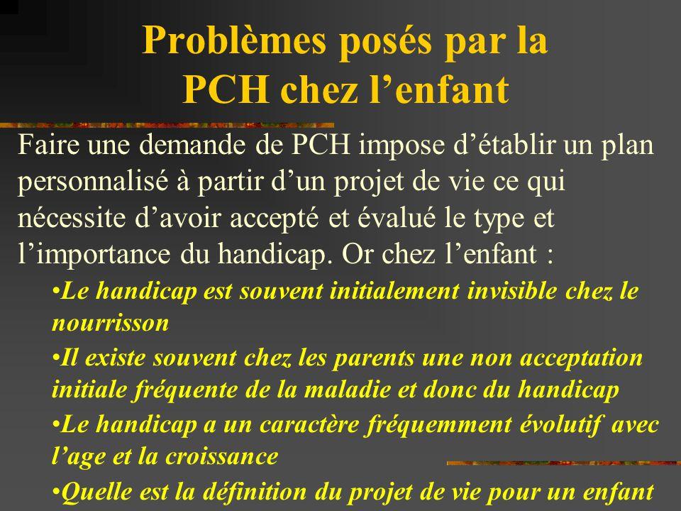 Problèmes posés par la PCH chez l'enfant Faire une demande de PCH impose d'établir un plan personnalisé à partir d'un projet de vie ce qui nécessite d
