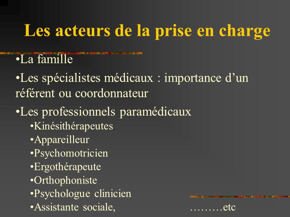 Les acteurs de la prise en charge La famille Les spécialistes médicaux : importance d'un référent ou coordonnateur Les professionnels paramédicaux Kin