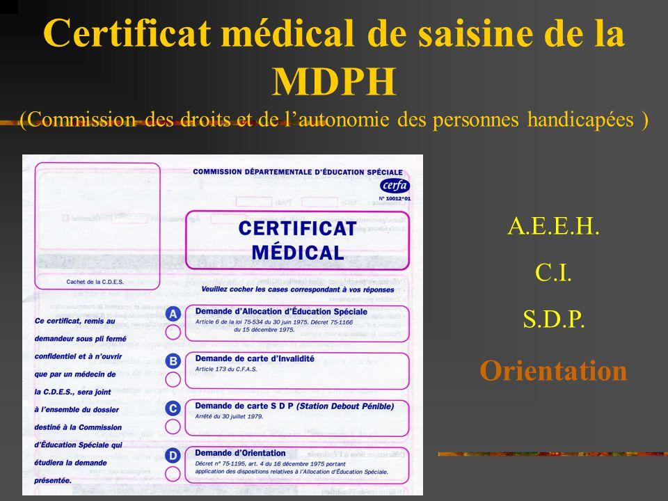 Certificat médical de saisine de la MDPH (Commission des droits et de l'autonomie des personnes handicapées ) A.E.E.H. C.I. S.D.P. Orientation