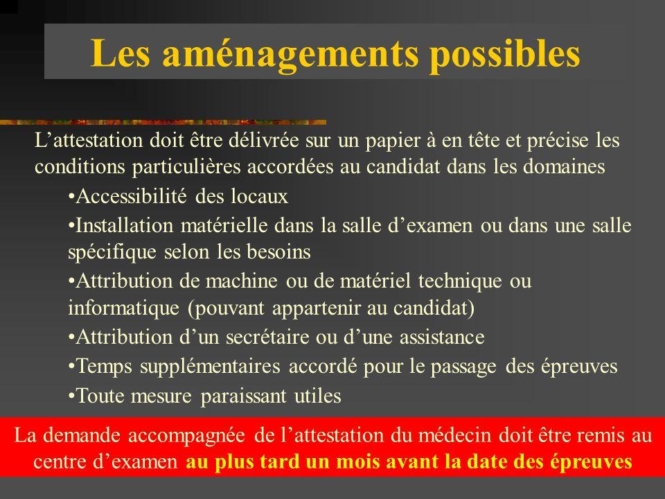 Les aménagements possibles L'attestation doit être délivrée sur un papier à en tête et précise les conditions particulières accordées au candidat dans