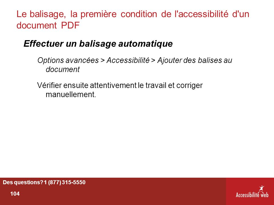 Le balisage, la première condition de l'accessibilité d'un document PDF Effectuer un balisage automatique Options avancées > Accessibilité > Ajouter d