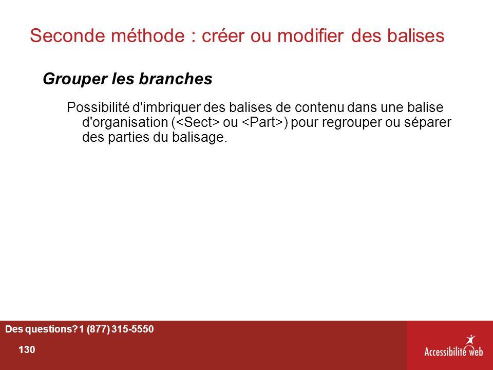 Seconde méthode : créer ou modifier des balises Grouper les branches Possibilité d'imbriquer des balises de contenu dans une balise d'organisation ( o