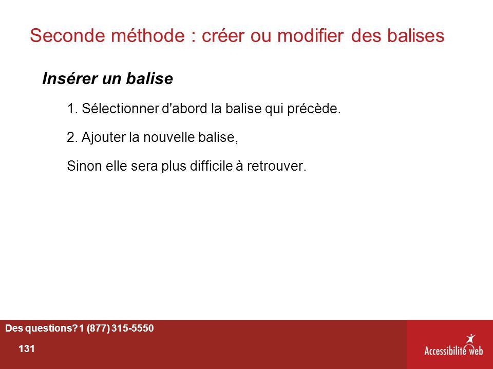 Seconde méthode : créer ou modifier des balises Insérer un balise 1. Sélectionner d'abord la balise qui précède. 2. Ajouter la nouvelle balise, Sinon