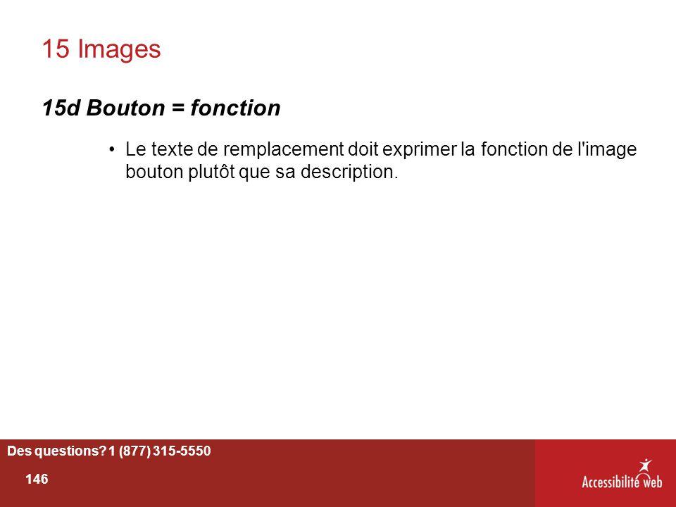 15 Images 15d Bouton = fonction Le texte de remplacement doit exprimer la fonction de l'image bouton plutôt que sa description. Des questions? 1 (877)
