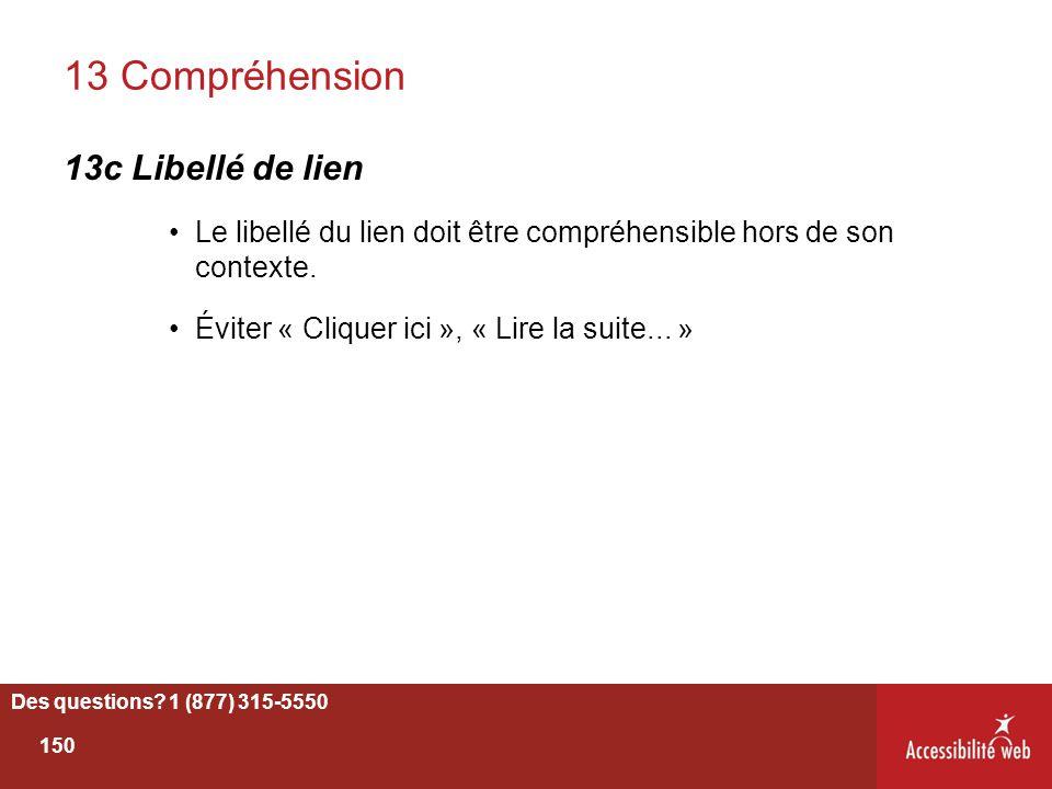 13 Compréhension 13c Libellé de lien Le libellé du lien doit être compréhensible hors de son contexte. Éviter « Cliquer ici », « Lire la suite... » De