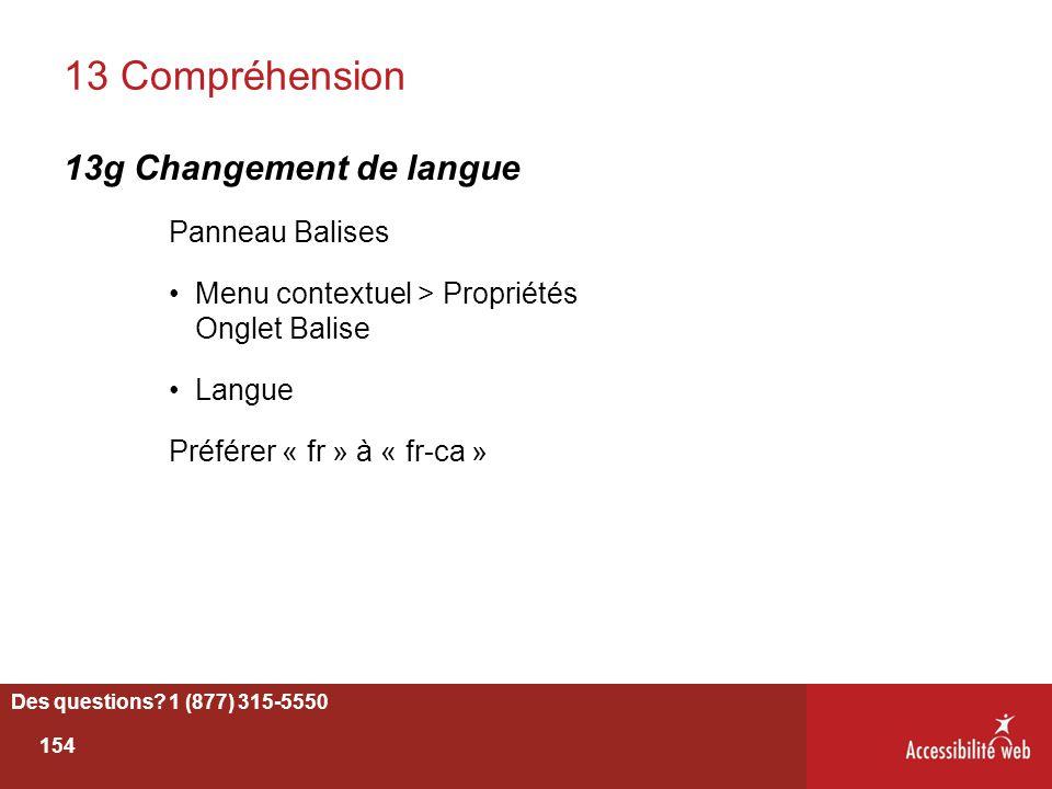 13 Compréhension 13g Changement de langue Panneau Balises Menu contextuel > Propriétés Onglet Balise Langue Préférer « fr » à « fr-ca » Des questions?