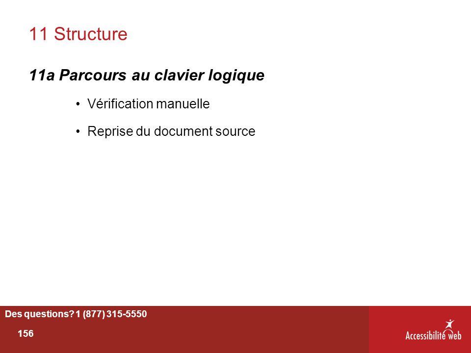 11 Structure 11a Parcours au clavier logique Vérification manuelle Reprise du document source Des questions? 1 (877) 315-5550 156
