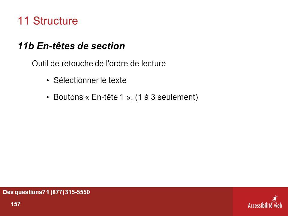 11 Structure 11b En-têtes de section Outil de retouche de l'ordre de lecture Sélectionner le texte Boutons « En-tête 1 », (1 à 3 seulement) Des questi
