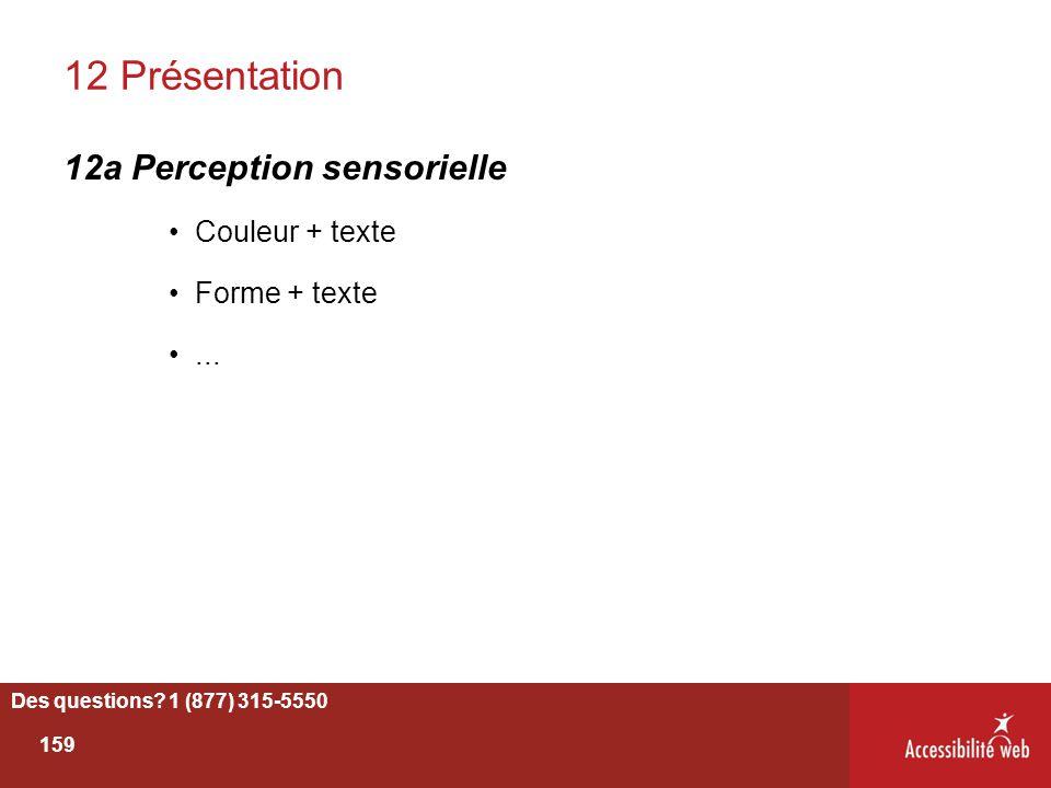 12 Présentation 12a Perception sensorielle Couleur + texte Forme + texte... Des questions? 1 (877) 315-5550 159
