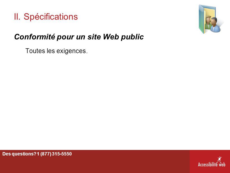 II. Spécifications Conformité pour un site Web public Toutes les exigences. Des questions? 1 (877) 315-5550 16 Des questions? 1 (877) 315-5550