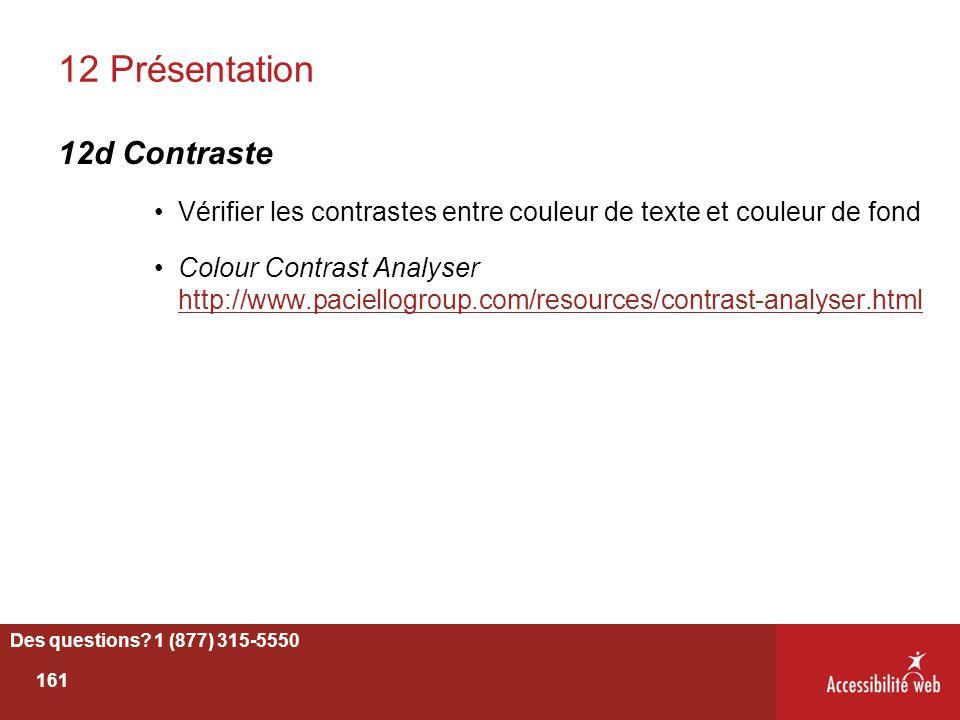 12 Présentation 12d Contraste Vérifier les contrastes entre couleur de texte et couleur de fond Colour Contrast Analyser http://www.paciellogroup.com/