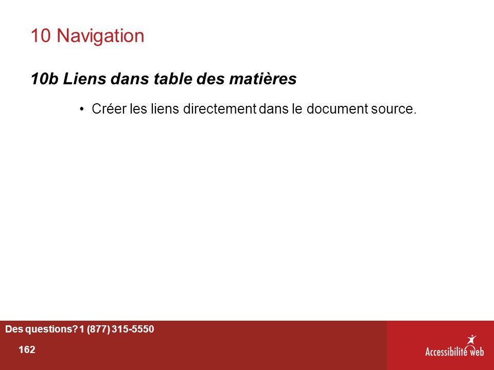 10 Navigation 10b Liens dans table des matières Créer les liens directement dans le document source. Des questions? 1 (877) 315-5550 162