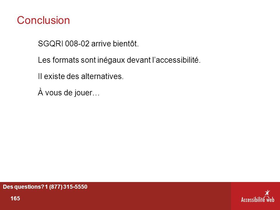 Conclusion SGQRI 008-02 arrive bientôt. Les formats sont inégaux devant l'accessibilité. Il existe des alternatives. À vous de jouer… Des questions? 1