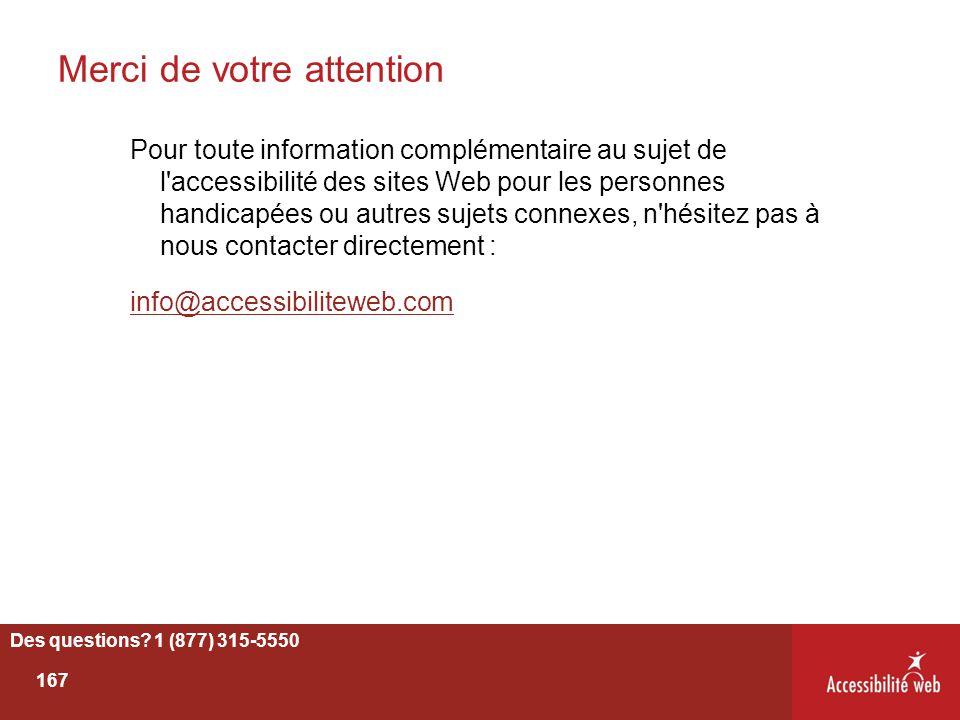 Merci de votre attention Pour toute information complémentaire au sujet de l'accessibilité des sites Web pour les personnes handicapées ou autres suje