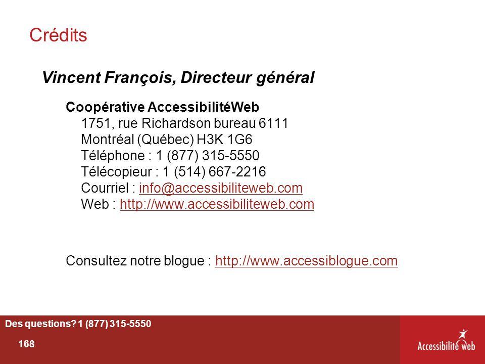 Crédits Vincent François, Directeur général Coopérative AccessibilitéWeb 1751, rue Richardson bureau 6111 Montréal (Québec) H3K 1G6 Téléphone : 1 (877