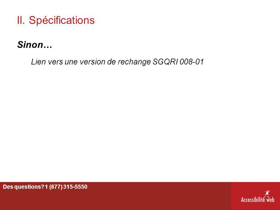 II. Spécifications Sinon… Lien vers une version de rechange SGQRI 008-01 Des questions? 1 (877) 315-5550 19 Des questions? 1 (877) 315-5550