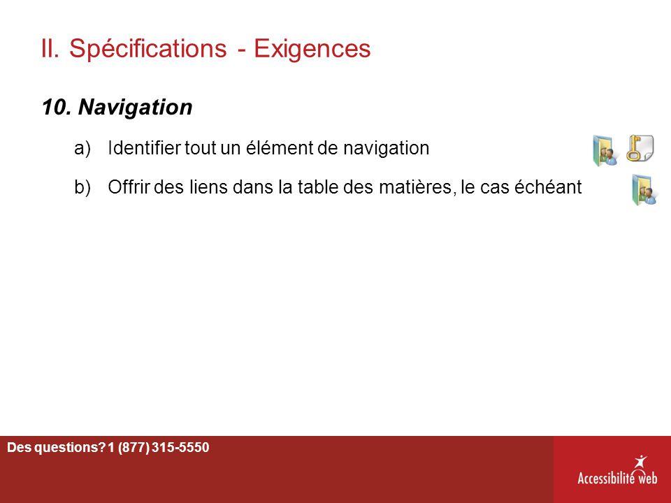 II. Spécifications - Exigences 10. Navigation a)Identifier tout un élément de navigation b)Offrir des liens dans la table des matières, le cas échéant
