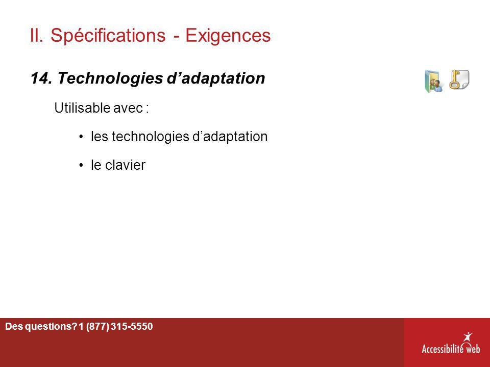 II. Spécifications - Exigences 14. Technologies d'adaptation Utilisable avec : les technologies d'adaptation le clavier Des questions? 1 (877) 315-555