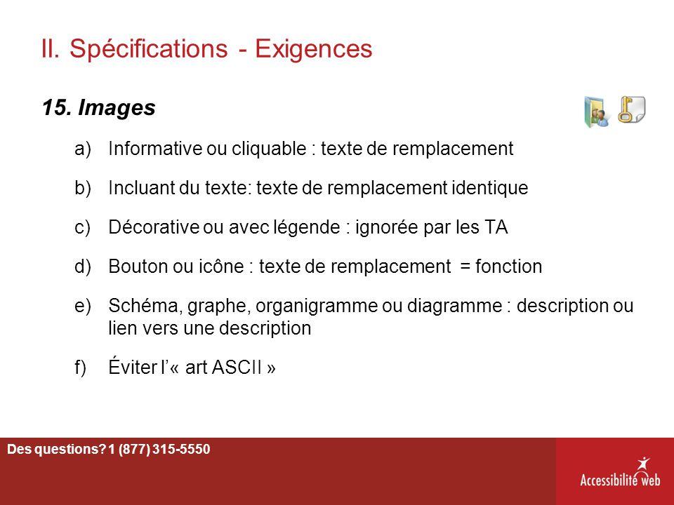II. Spécifications - Exigences 15. Images a)Informative ou cliquable : texte de remplacement b)Incluant du texte: texte de remplacement identique c)Dé