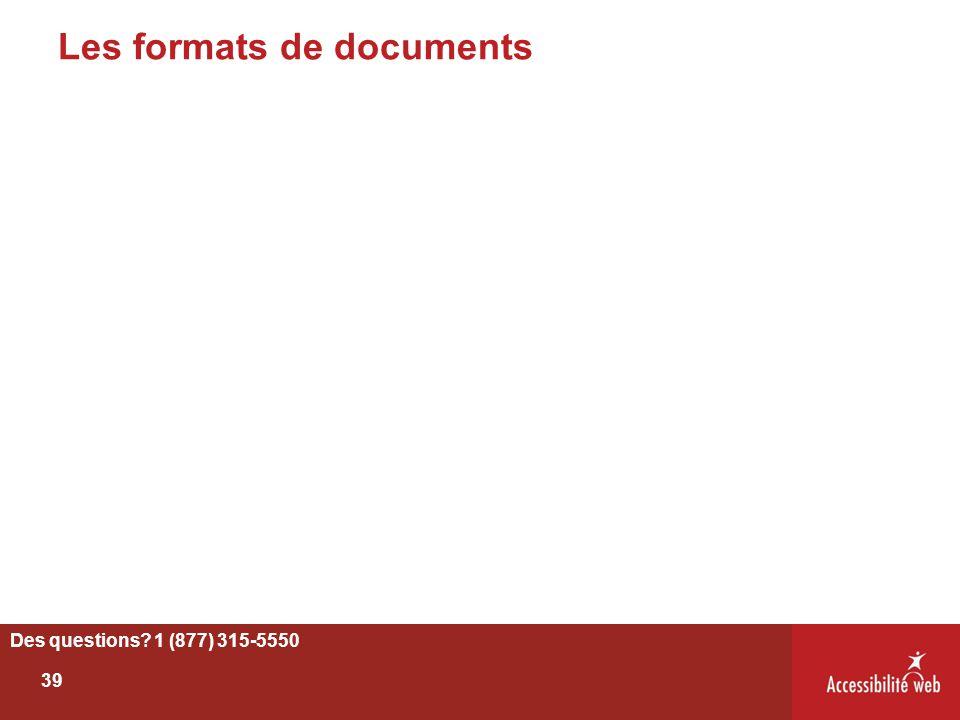 Les formats de documents Des questions? 1 (877) 315-5550 39