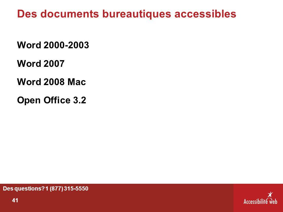 Des documents bureautiques accessibles Word 2000-2003 Word 2007 Word 2008 Mac Open Office 3.2 Des questions? 1 (877) 315-5550 41