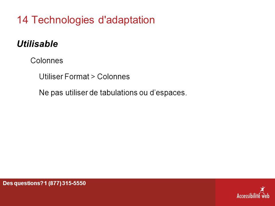 14 Technologies d'adaptation Utilisable Colonnes Utiliser Format > Colonnes Ne pas utiliser de tabulations ou d'espaces. 51 Des questions? 1 (877) 315