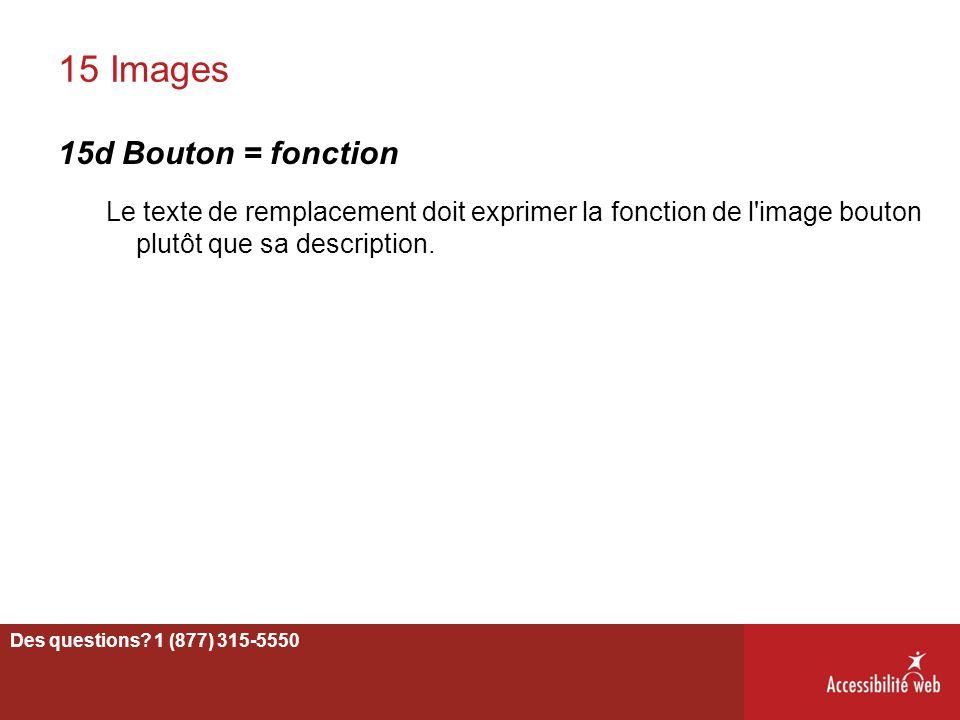 15 Images 15d Bouton = fonction Le texte de remplacement doit exprimer la fonction de l'image bouton plutôt que sa description. 57 Des questions? 1 (8
