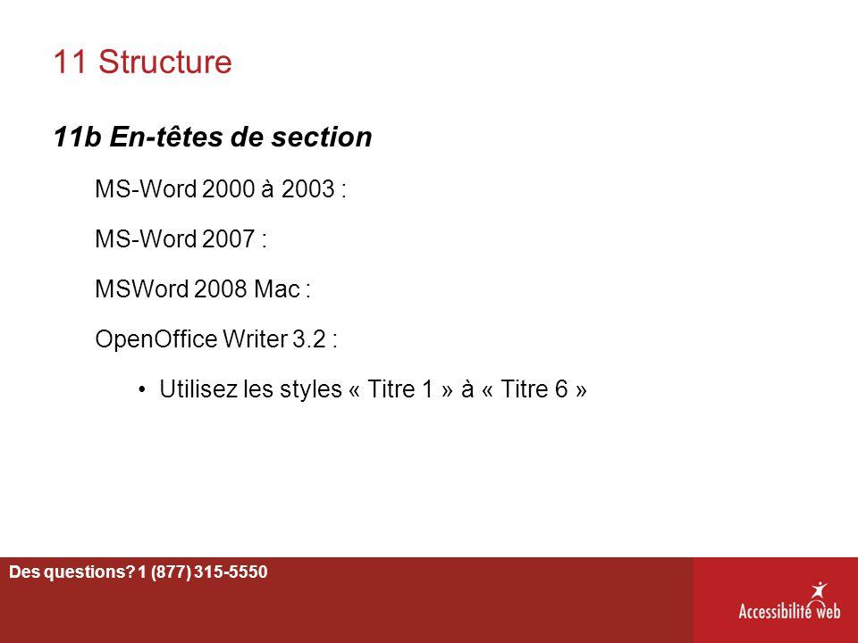 11 Structure 11b En-têtes de section MS-Word 2000 à 2003 : MS-Word 2007 : MSWord 2008 Mac : OpenOffice Writer 3.2 : Utilisez les styles « Titre 1 » à
