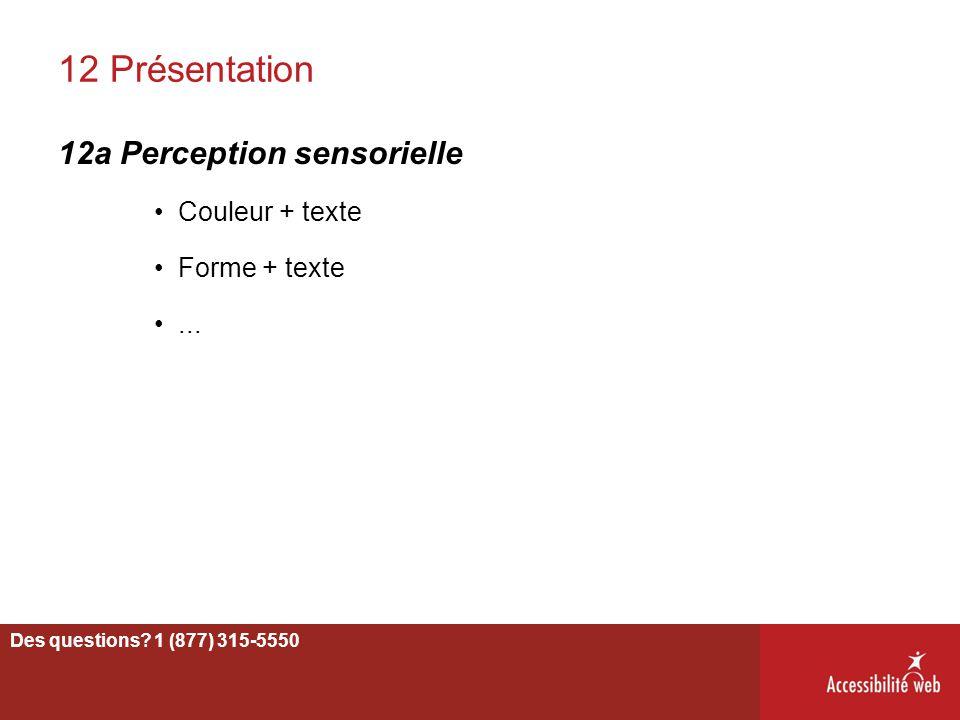 12 Présentation 12a Perception sensorielle Couleur + texte Forme + texte... 72 Des questions? 1 (877) 315-5550