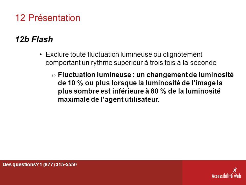12 Présentation 12b Flash Exclure toute fluctuation lumineuse ou clignotement comportant un rythme supérieur à trois fois à la seconde o Fluctuation l