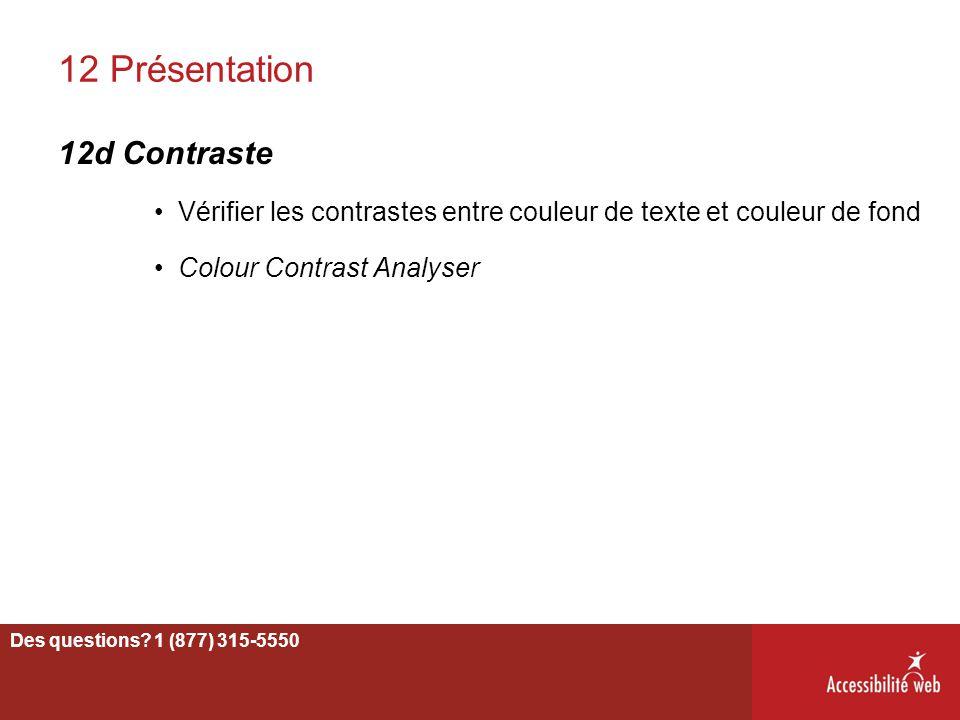 12 Présentation 12d Contraste Vérifier les contrastes entre couleur de texte et couleur de fond Colour Contrast Analyser 74 Des questions? 1 (877) 315