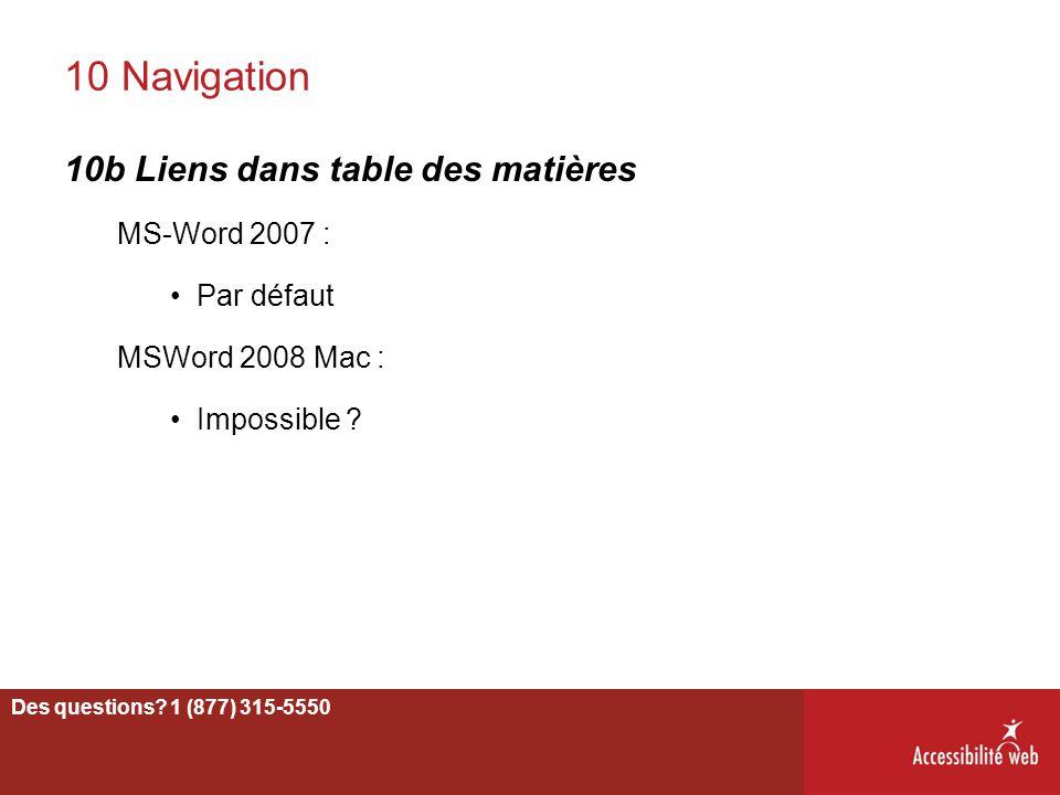10 Navigation 10b Liens dans table des matières MS-Word 2007 : Par défaut MSWord 2008 Mac : Impossible ? 75 Des questions? 1 (877) 315-5550