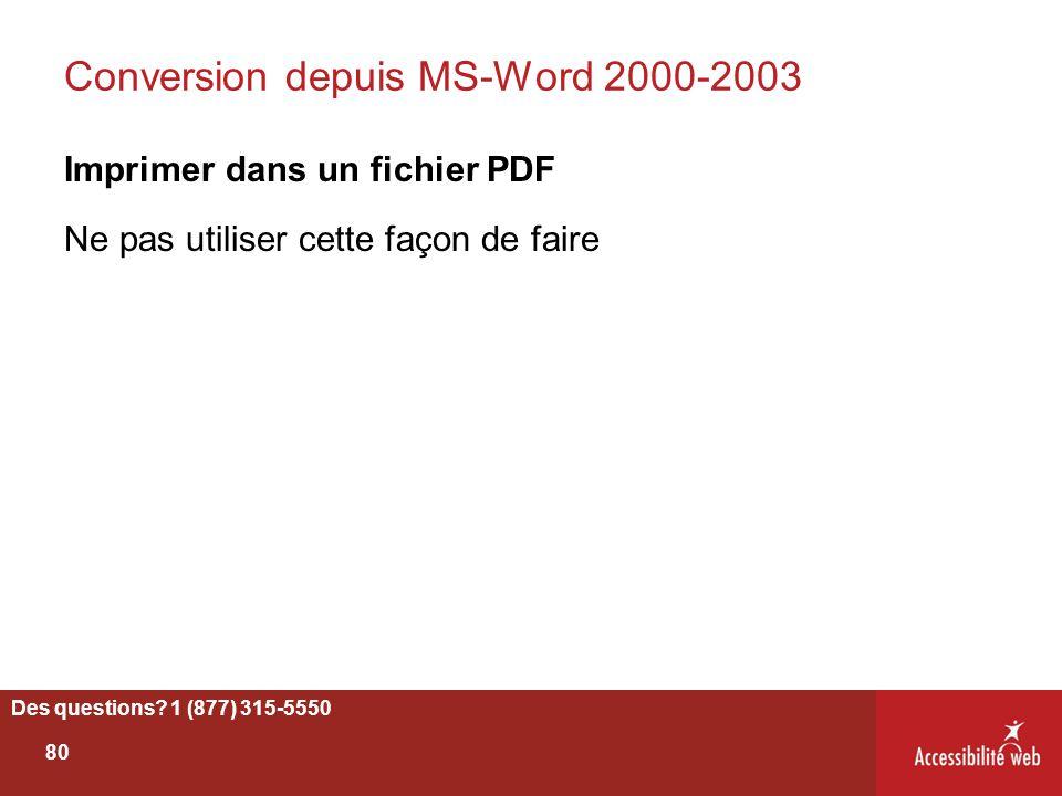 Conversion depuis MS-Word 2000-2003 Imprimer dans un fichier PDF Ne pas utiliser cette façon de faire Des questions? 1 (877) 315-5550 80