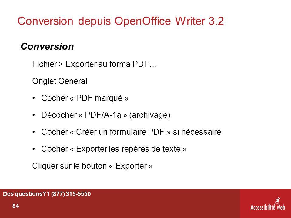 Conversion depuis OpenOffice Writer 3.2 Conversion Fichier > Exporter au forma PDF… Onglet Général Cocher « PDF marqué » Décocher « PDF/A-1a » (archiv