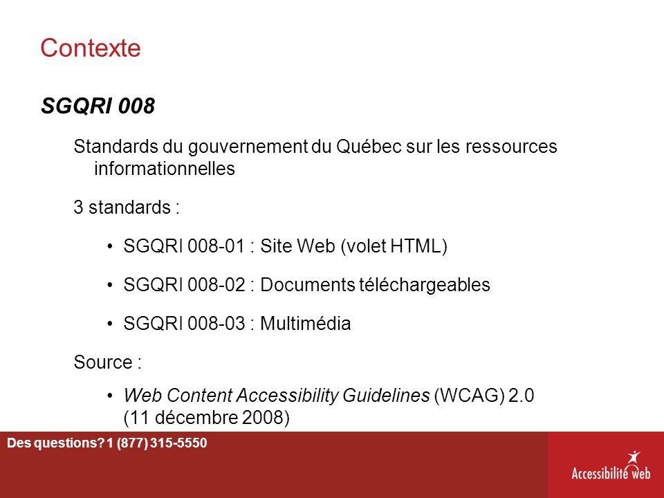 Contexte SGQRI 008 Standards du gouvernement du Québec sur les ressources informationnelles 3 standards : SGQRI 008-01 : Site Web (volet HTML) SGQRI 0