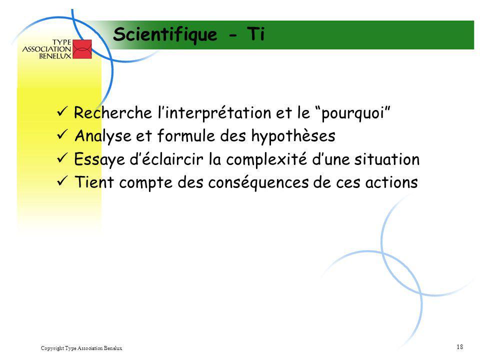 """Copyright Type Association Benelux 18 Scientifique - Ti Recherche l'interprétation et le """"pourquoi"""" Analyse et formule des hypothèses Essaye d'éclairc"""